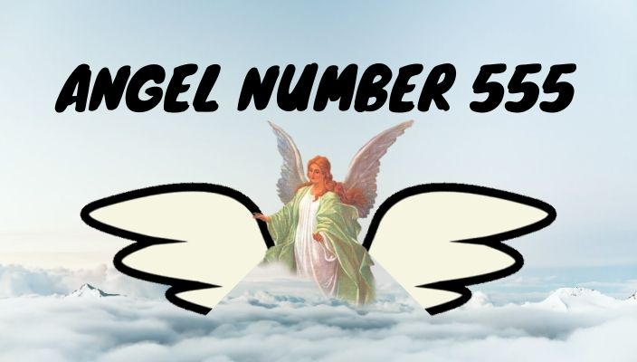 Angel number 555 meaning and symbolism