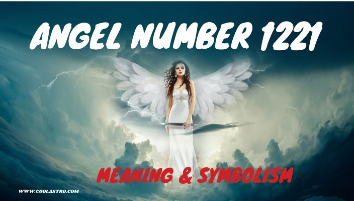 Angel number 1221 meaning and symbolism