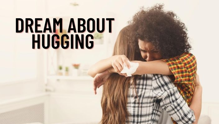 Dream About Hugging Meaning and Interpretation