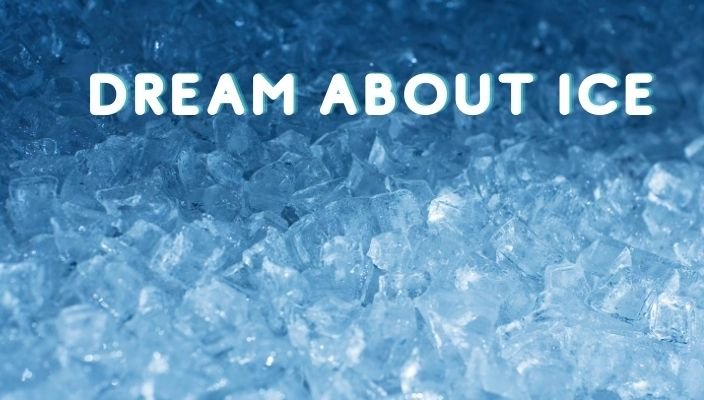 Dream About Ice Meaning and Interpretation