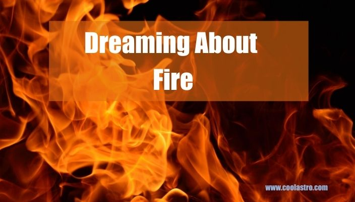 Dream About fire Meaning and Interpretation