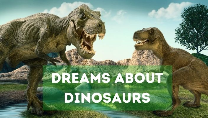 Dreams About dinosaurs meaning and interpretation