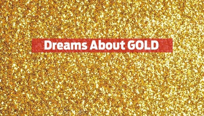 Dreams About gold Meaning and Interpretation
