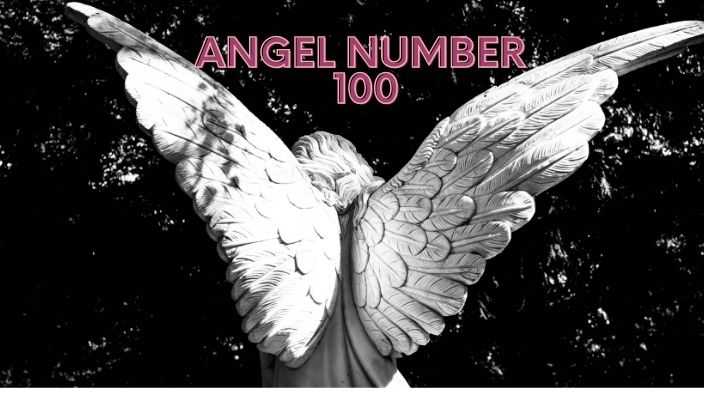 Angel Number 100 Meaning And Symbolism