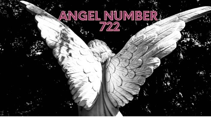 Angel Number 722 Meaning And Symbolism